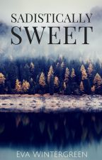 Sadistically Sweet (Watty Awards Finalist 2012) by EvaWintergreen