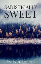 Sadistically Sweet (Watty Awards Finalist 2012) by EvaWintergreen