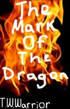 The Mark of the Dragon [BEING REWRITTEN] by TheWatermelonWarrior