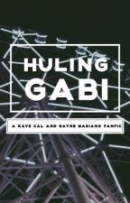 Huling Gabi (A Kaye Cal and Rayne Fanfic) by _nadyacprs