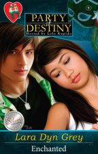 Party of Destiny Hosted by Lolo Kupido Book 9: Enchanted (Unedited/Published) by laradyngrey