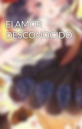 El AMOR DESCONOCIDO  by Luna-jolg
