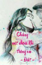 {18+, lãng mạn} Chẳng Mệt Nhoài Khi Trông Em  by LangTieuNguyet