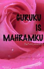 GURUKU IS MAHRAMKU by PutriLusiana525