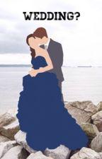WEDDING? by peterraulmendess