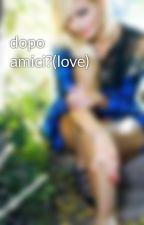 dopo amici?(love) by piccolina70