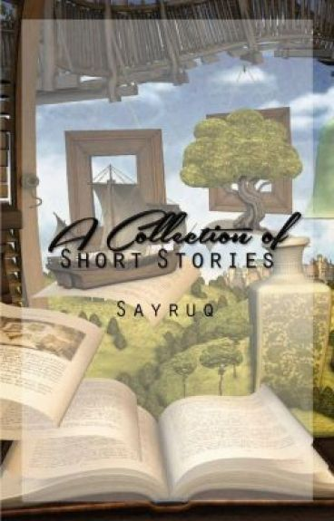 A Collection of Short Stories by sayruq