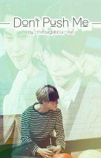 Don't Push Me ◆ MinYoon by minsugabcd
