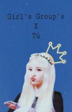 Girls Group x Tú (One Shots) (CxC) by FlorWassup