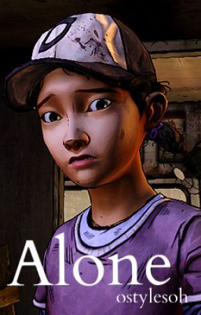 Alone (A 'The Walking Dead Game' Fanfic) || under major editing by xlunaeclipse