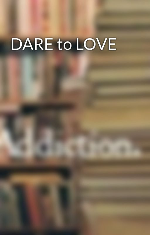 DARE to LOVE by candy_gurl