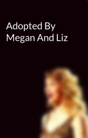 Adopted By Megan And Liz by HelloImAMacer