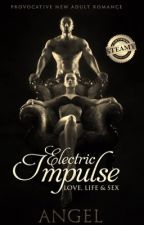ELECTRIC IMPULSE - The Forbidden Chapters by AngeltheAuthor320