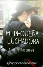Mi Pequeña Luchadora|Agustín Casanova by happinesscasanova