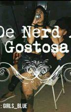 De Nerd A Gostosa 🌸 by CottonSwett