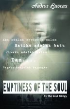 Emptiness of The Soul: The Soul Trilogy #1 (Repost Versi Revisi: Complete) by androsluvena