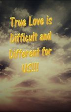 True Love is Difficult and Different for US!!! by ApocalypticDestroyer