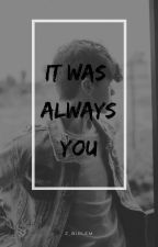 It Was Always You • Joey Birlem 《Parte 1 - Completa》 by Z_birlem