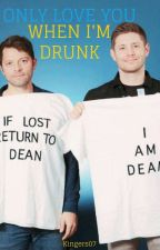 Only Love You When I'm Drunk * Destiel by kingers07