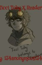 I fell for my best friend Ticci-Toby X reader  by 134anonymous134