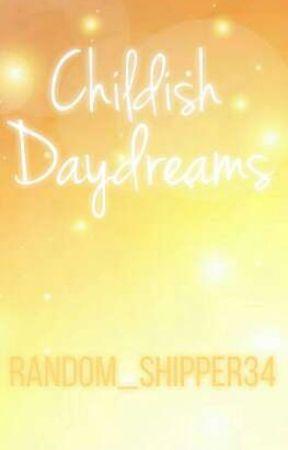 Childish Daydreams by Random_Shipper34