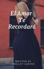 El Amor Te Recordará by ashkely