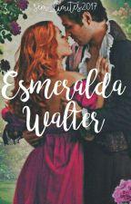 Esmeralda ( As irmãs Walter - livro 2 )  by sem_limites2017