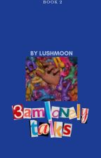 3AM Lonely Talks// BOOK 2 by -lushmoon