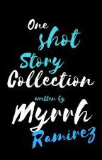 One Shot Story Collection by MyrrhRamirez