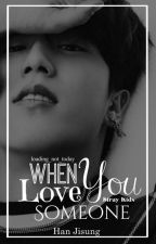 When You Love Someone | Stray Kids | Jisung (In EDITING) ✔️ by loading_not_today