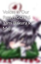Voices of Our Past (YGOTAS Yami Bakura x Me) by H31ayn4