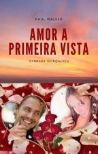 Amor a Primeira Vista💏 (Completo)Paul Walker  by Synnarawalker