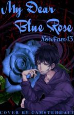 My Dear Blue Rose   (Yandere x Fem!Reader) by NoirFam13