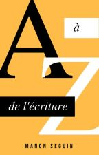 A à Z de l'écriture by ManonSeguin