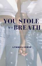 You Stole My Breath by LynnSilver16