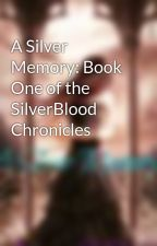 A Silver Memory: Book One of the SilverBlood Chronicles by AutumnSky18