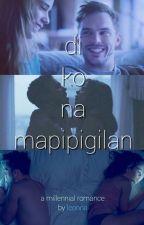 Di Ko Na Mapipigilan [Rom-Com Story] by Leonna_PHR