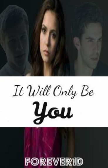It Will Only Be You [Paused] by forever1D