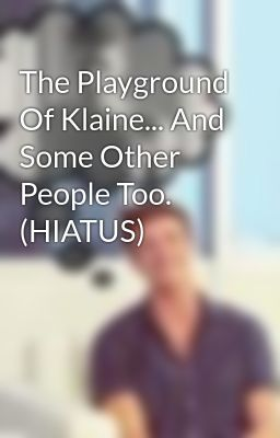 The Playground Of Klaine... And Some Other People Too. (HIATUS)