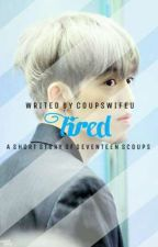 Tired » Choi Seungcheol✔ by CoupsWifeu