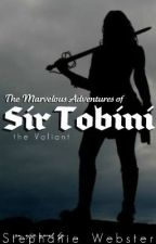 The Marvelous Adventures of Sir Tobini the Valiant (ON HOLD) by whisperr