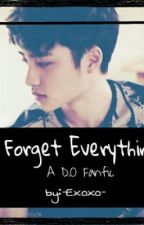 Forget Everything (A Sad D.O Fanfiction) EDITED by -Exoxo-