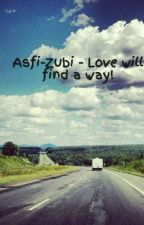 Asfi-Zubi - Love will find a way! by Dhoopa2017