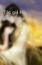 Tác giả Hồ Điệp Seba by loihuatrongmua