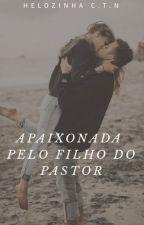 Apaixonada pelo Filho do Pastor by Lozinha2017