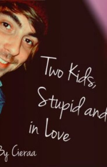 Two Kids, Stupid and in Love. by Cieraa