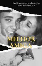 Melhor Amiga || Justin Bieber by LoveeeCalifornia