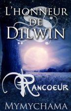 L'honneur de Dilwin : Rancœur [Tome 2] by Mymychama