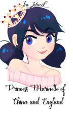 Princess Marinette of England and China [Complete] by Iris_Lolirock_