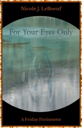 For Your Eyes Only (excerpt) by NicoleJLeBoeuf